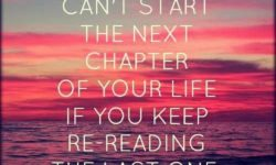 You can't start the next chapter if you keep reading the last one.