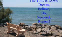 The Time is now - dream, believe, do, succeed, repeat!